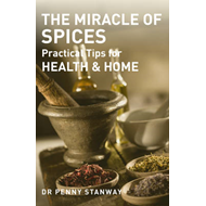The Miracle of Spices: Practical Tips for Health, Home and Beauty (BOK)