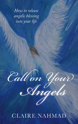 Call on Your Angels: How to Release Angelic Blessings into Your Life (BOK)