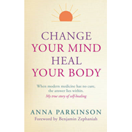 Change Your Mind, Heal Your Body (BOK)
