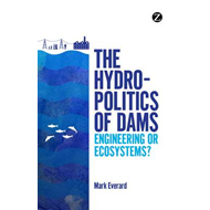 The Hydropolitics of Dams: Engineering or Ecosystems? (BOK)