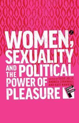 Women, Sexuality and the Political Power of Pleasure (BOK)