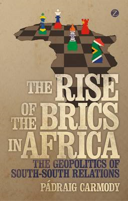 The Rise of the BRICS in Africa: The Geopolitics of South-South Relations (BOK)