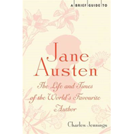A Brief Guide to Jane Austen: The Life and Times of the World's Favourite Author (BOK)
