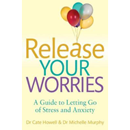 Release Your Worries - A Guide to Letting Go of Stress & Anxiety (BOK)