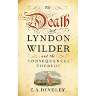 The Death of Lyndon Wilder and the Consequences Thereof (BOK)