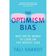 The Optimism Bias: Why We're Wired to Look on the Bright Side (BOK)