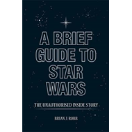 A Brief Guide to Star Wars: The Unauthorised Inside Story (BOK)