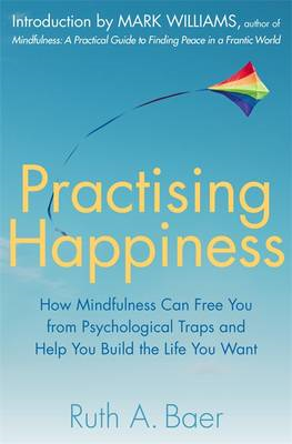 Practising Happiness: How Mindfulness Can Free You From Psychological Traps and Help You Build the L (BOK)