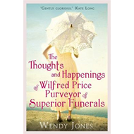 The Thoughts & Happenings of Wilfred Price, Purveyor of Superior Funerals (BOK)