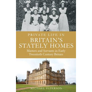 Private Life in Britain's Stately Homes: Masters and Servants in the Golden Age (BOK)