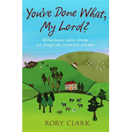 You've Done What, My Lord?: Hilarious Tales from a Country Estate (BOK)