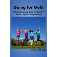 Change Your Life with NLP - Going for Gold (BOK)