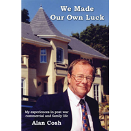 We Made Our Own Luck: My Experiences in Post War Commercial and Family Life (BOK)
