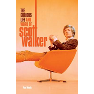 Scott: The Curious Life & Work of Scott Walker (BOK)