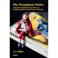 The Triumphant Victim: A Psychoanalytical Perspective on Sadomasochism and Perverse Thinking (BOK)