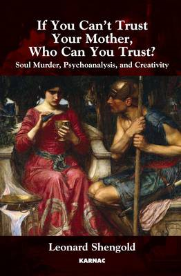 If You Can't Trust Your Mother, Whom Can You Trust?: Soul Murder, Psychoanalysis and Creativity (BOK)