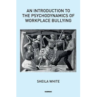 Introduction to the Psychodynamics of Workplace Bullying (BOK)