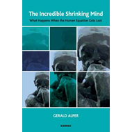 The Incredible Shrinking Mind: What Happens When the Human Equation Gets Lost (BOK)