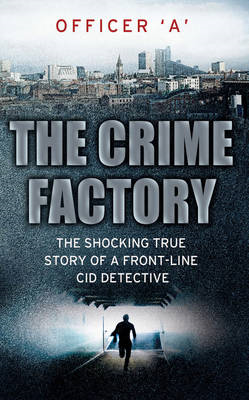 The Crime Factory: The Shocking True Story of a Front-line CID Detective (BOK)