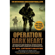 Operation Dark Heart: Spycraft and Special Operations on the Front Lines of Afghanistan (BOK)