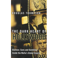 The Dark Heart of Hollywood: Glamour, Guns and Gambling - Inside the Mafia's Global Empire (BOK)