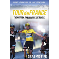 Tour De France: The History, The Legend, The Riders (BOK)