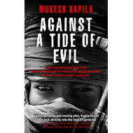 Against a Tide of Evil: Whistleblower to the First Mass Murder of the Twenty-First Century (BOK)