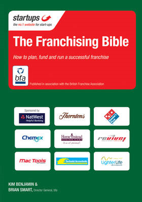 The Franchising Bible: How to Plan, Fund and Run a Successful Franchise (BOK)