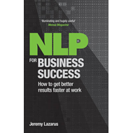 NLP for Business Success: How to Get Better Results Faster at Work (BOK)
