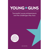 Young Guns: Successful Young Entrepreneurs and the Challenges They Face (BOK)