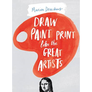 Draw Paint Print Like the Great Artists (BOK)