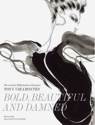 Bold, Beautiful and Damned: The World of 1980s Fashion Illustrator Tony Viramontes (BOK)