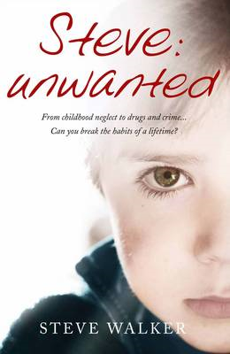 Steve: Unwanted: Neglect. Abuse. Addiction. Can You Break the Habits of a Lifetime? (BOK)