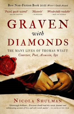 Graven With Diamonds: The Many Lives of Thomas Wyatt: Courtier, Poet, Assasin, Spy (BOK)