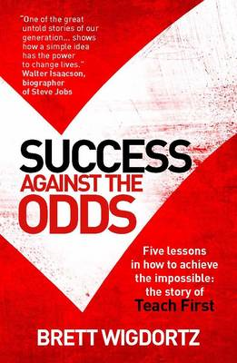 Success Against the Odds: Five Lessons in How to Achieve the Impossible; The Story of Teach First (BOK)