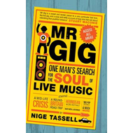 Mr Gig: One Man's Search for the Soul of Live Music (BOK)