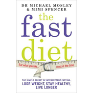The Fast Diet: The Secret of Intermittent Fasting  -  Lose Weight, Stay Healthy, Live Longer (BOK)