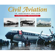 Civil Aviation in Northern Ireland: An Illustrated History - 1909 to the Present Day (BOK)