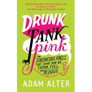Drunk Tank Pink: The Subconscious Forces That Shape How We Think, Feel and Behave (BOK)