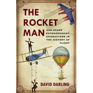 The Rocket Man: And Other Extraordinary Characters from the History of Flight (BOK)
