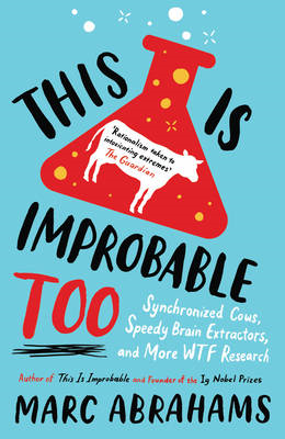This is Improbable, Too: Synchronized Cows, Speedy Brain Extractors and More WTF Research (BOK)