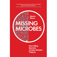 Missing Microbes: How Killing Bacteria Creates Modern Plagues (BOK)