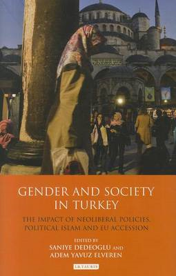 Gender and Society in Turkey: The Impact of Neoliberal Policies, Political Islam and EU Accession (BOK)