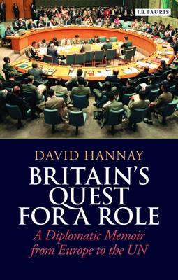 Britain's Quest for a Role: A Diplomatic Memoir from Europe to the UN (BOK)