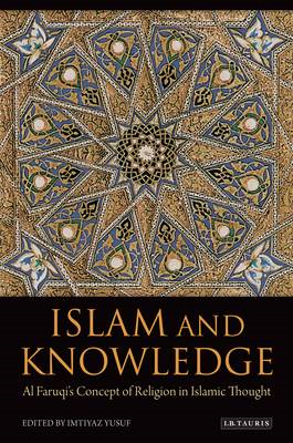 Islam and Knowledge: Al Faruqi's Concept of Religion in Islamic Thought (BOK)
