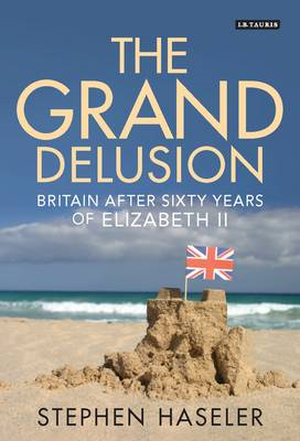 The Grand Delusion: Britain After Sixty Years of Elizabeth II (BOK)