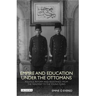 Empire and Education Under the Ottomans: Politics, Reform and Resistance from the Tanzimat to the Yo (BOK)