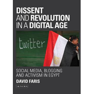 Dissent and Revolution in a Digital Age: Social Media, Blogging and Activism in Egypt (BOK)