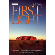First Light: A History of Creation Myths from Gilgamesh to the God-particle (BOK)