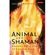 Animal and Shaman: Ancient Religions of Central Asia (BOK)